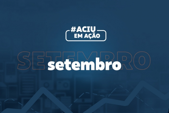 Confira as atividades realizadas pela Aciu no mês de Setembro